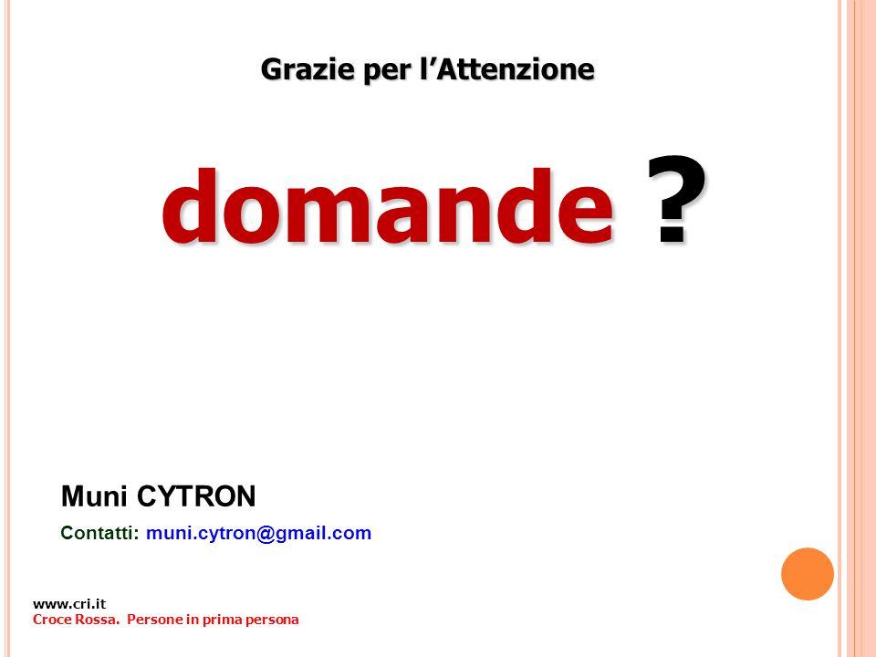 Grazie per lAttenzione Muni CYTRON Contatti: muni.cytron@gmail.com www.cri.it Croce Rossa. Persone in prima persona domande ?