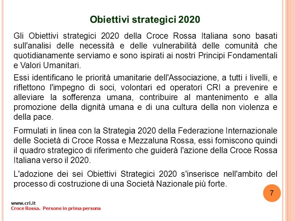 Obiettivi strategici 2020 Gli Obiettivi strategici 2020 della Croce Rossa Italiana sono basati sull'analisi delle necessità e delle vulnerabilità dell
