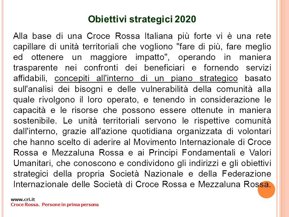 Obiettivi strategici 2020 Alla base di una Croce Rossa Italiana più forte vi è una rete capillare di unità territoriali che vogliono
