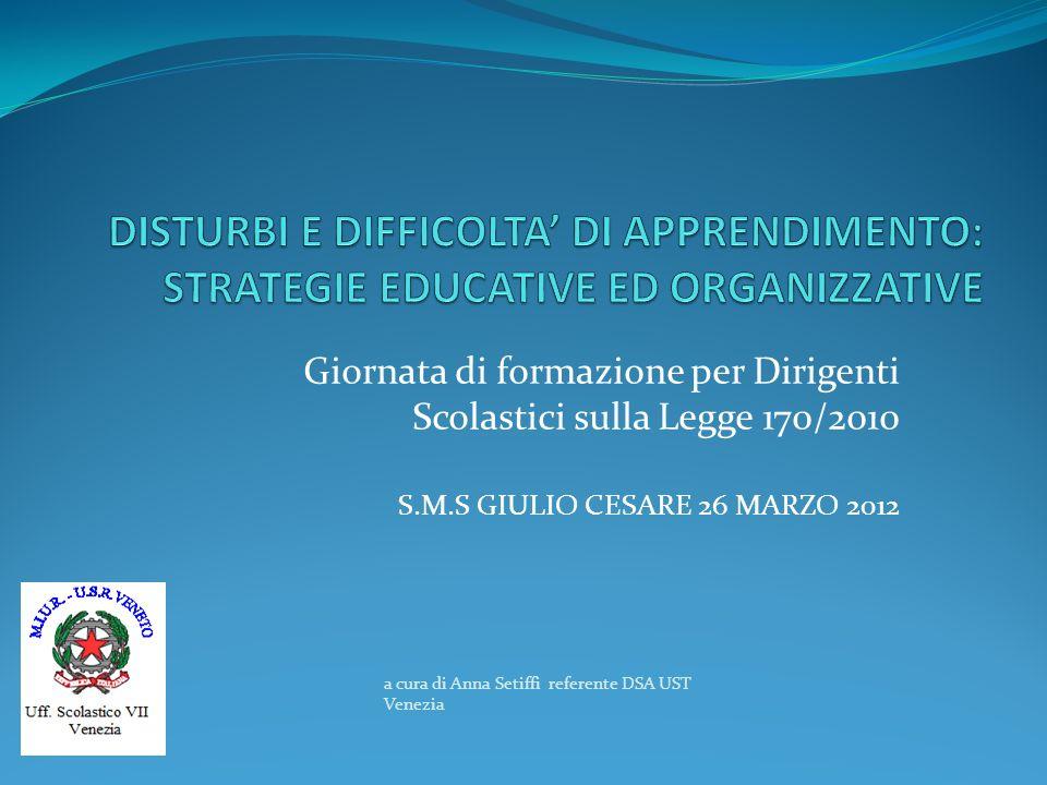 Giornata di formazione per Dirigenti Scolastici sulla Legge 170/2010 S.M.S GIULIO CESARE 26 MARZO 2012 a cura di Anna Setiffi referente DSA UST Venezi