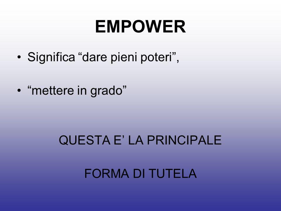 EMPOWER Significa dare pieni poteri, mettere in grado QUESTA E LA PRINCIPALE FORMA DI TUTELA