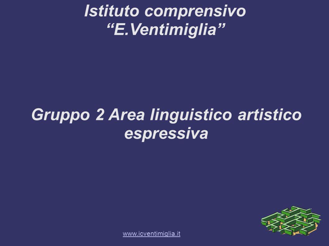 Istituto comprensivo E.Ventimiglia Gruppo 2 Area linguistico artistico espressiva www.icventimiglia.it