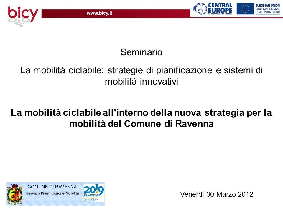 www.bicy.it Seminario La mobilità ciclabile: strategie di pianificazione e sistemi di mobilità innovativi La mobilità ciclabile all'interno della nuov
