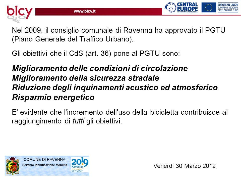 www.bicy.it Nel 2009, il consiglio comunale di Ravenna ha approvato il PGTU (Piano Generale del Traffico Urbano). Gli obiettivi che il CdS (art. 36) p