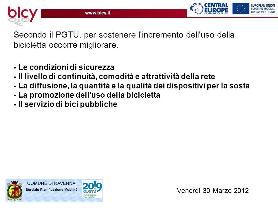 www.bicy.it Secondo il PGTU, per sostenere l incremento dell uso della bicicletta occorre migliorare.