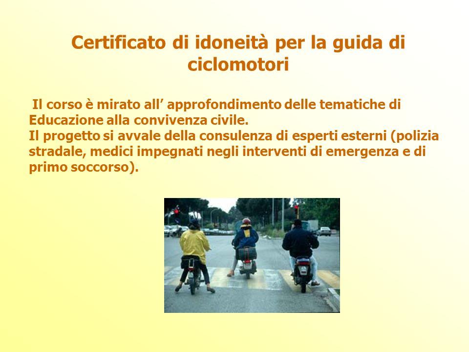 Certificato di idoneità per la guida di ciclomotori Il corso è mirato all approfondimento delle tematiche di Educazione alla convivenza civile. Il pro