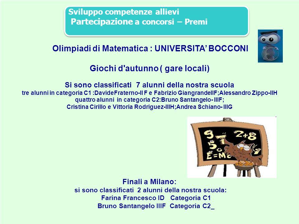 36 Olimpiadi di Matematica : UNIVERSITA BOCCONI Giochi d'autunno ( gare locali) Si sono classificati 7 alunni della nostra scuola tre alunni in catego