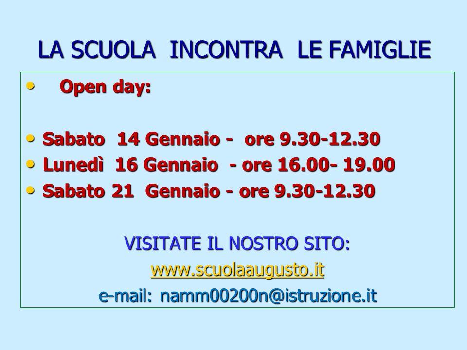 LA SCUOLA INCONTRA LE FAMIGLIE Open day: Open day: Sabato 14 Gennaio - ore 9.30-12.30 Sabato 14 Gennaio - ore 9.30-12.30 Lunedì 16 Gennaio - ore 16.00