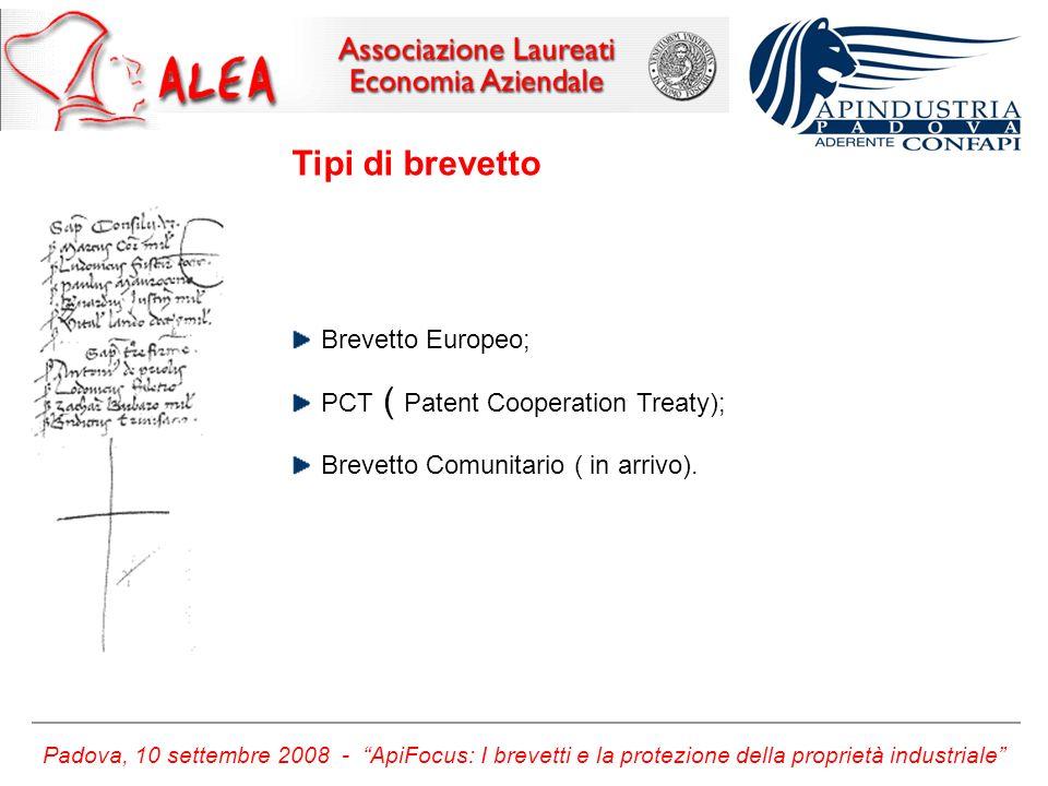 Padova, 10 settembre 2008 - ApiFocus: I brevetti e la protezione della proprietà industriale Tipi di brevetto Brevetto Europeo; PCT ( Patent Cooperation Treaty); Brevetto Comunitario ( in arrivo).
