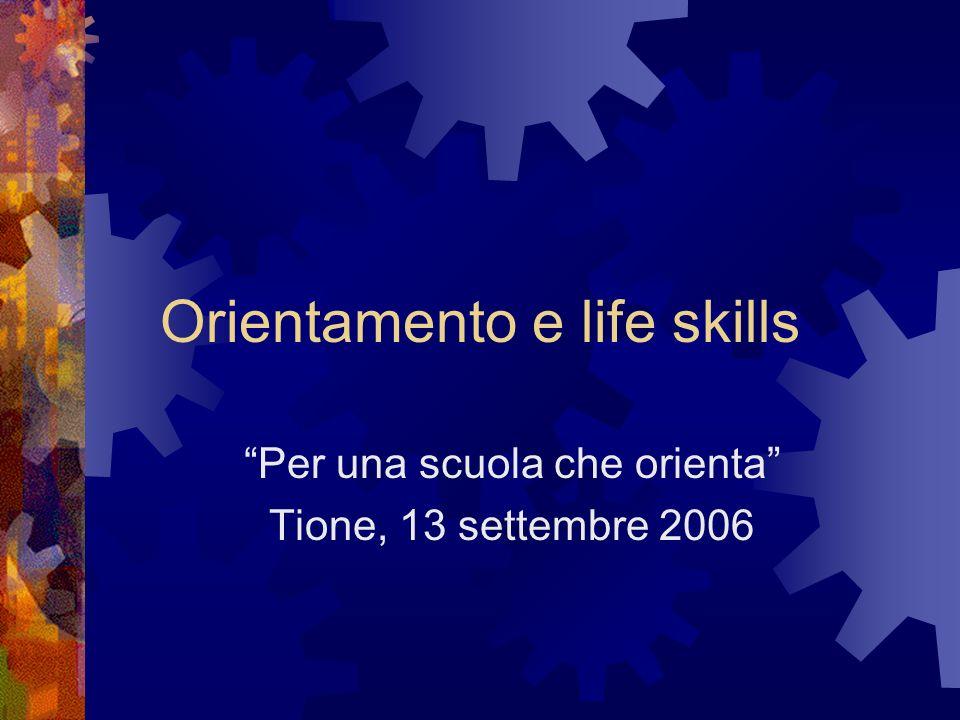 Orientamento e life skills Per una scuola che orienta Tione, 13 settembre 2006