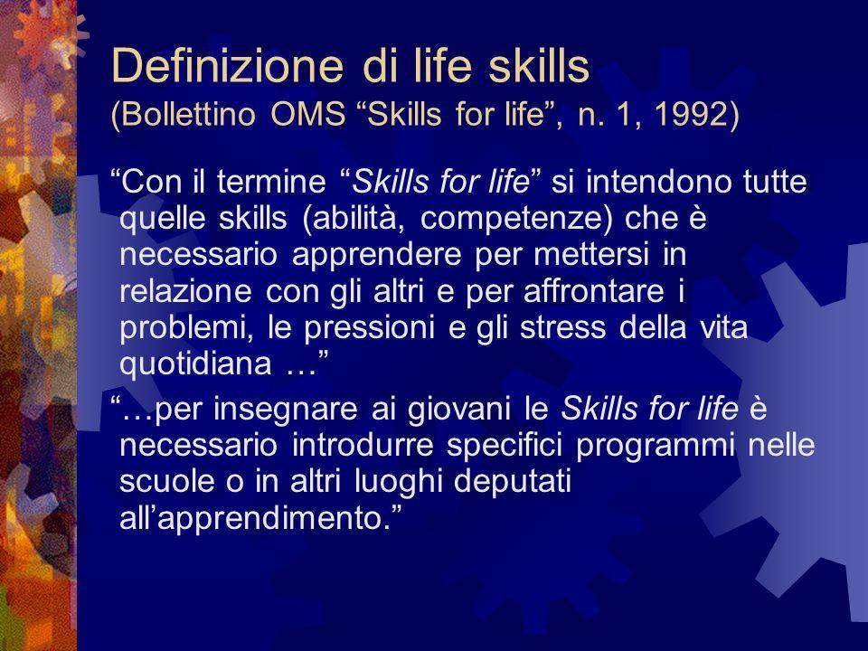 Definizione di life skills (Bollettino OMS Skills for life, n. 1, 1992) Con il termine Skills for life si intendono tutte quelle skills (abilità, comp