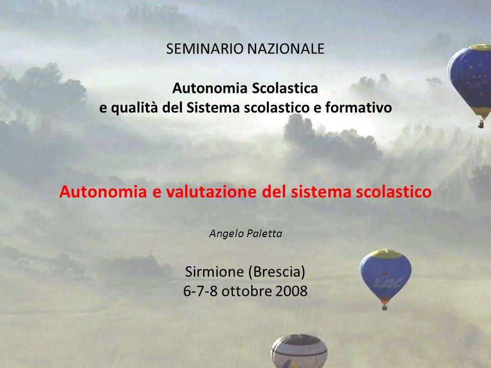 SEMINARIO NAZIONALE Autonomia Scolastica e qualità del Sistema scolastico e formativo Autonomia e valutazione del sistema scolastico Angelo Paletta Si