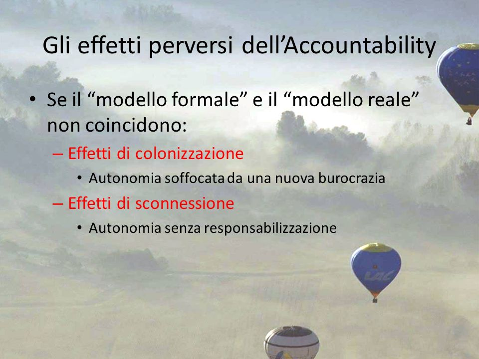 Gli effetti perversi dellAccountability Se il modello formale e il modello reale non coincidono: – Effetti di colonizzazione Autonomia soffocata da un