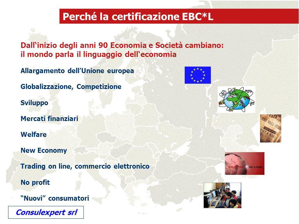 è indispensabile una conoscenza e competenza economico-aziendale di base Perché la certificazione EBC*L studiare economia significa creare il proprio futuro professionale Consulexpert srl