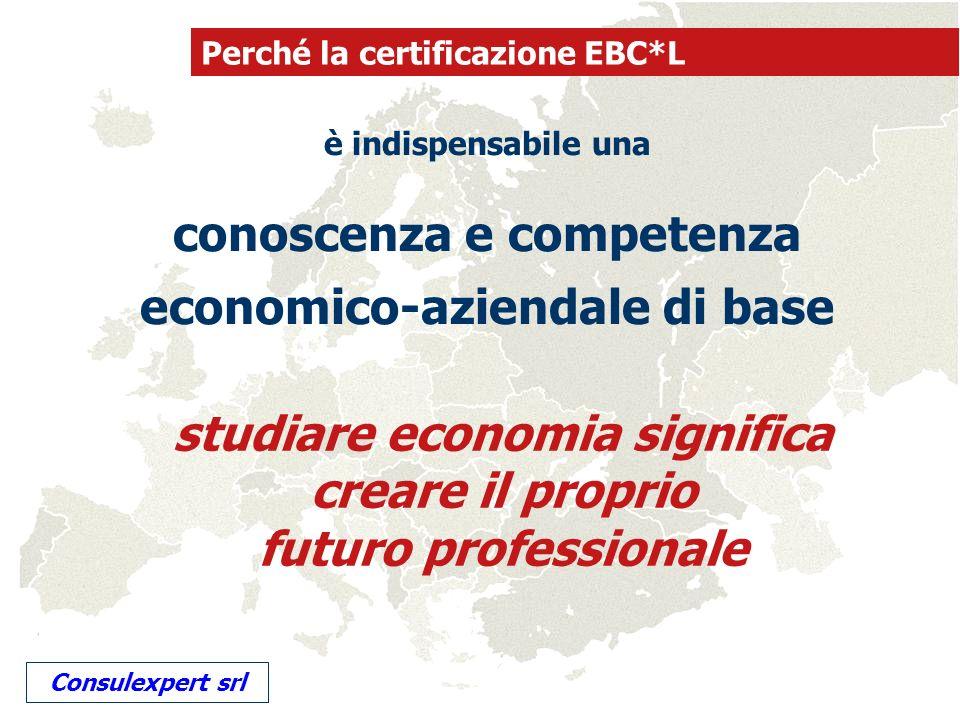 è indispensabile una conoscenza e competenza economico-aziendale di base Perché la certificazione EBC*L studiare economia significa creare il proprio