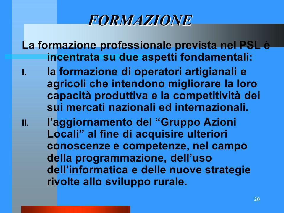 20 La formazione professionale prevista nel PSL è incentrata su due aspetti fondamentali: I.