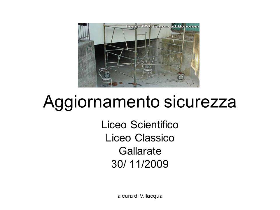 a cura di V.Ilacqua Liceo Scientifico Liceo Classico Gallarate 30/ 11/2009 Aggiornamento sicurezza