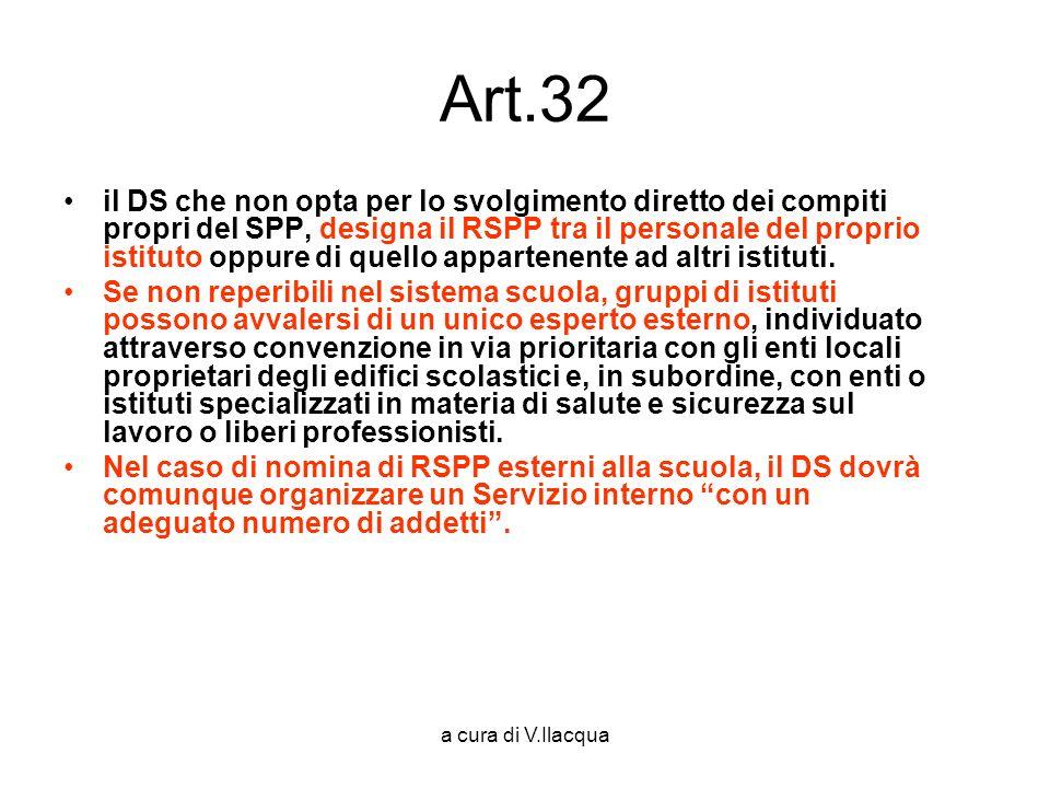 a cura di V.Ilacqua Art.32 il DS che non opta per lo svolgimento diretto dei compiti propri del SPP, designa il RSPP tra il personale del proprio isti