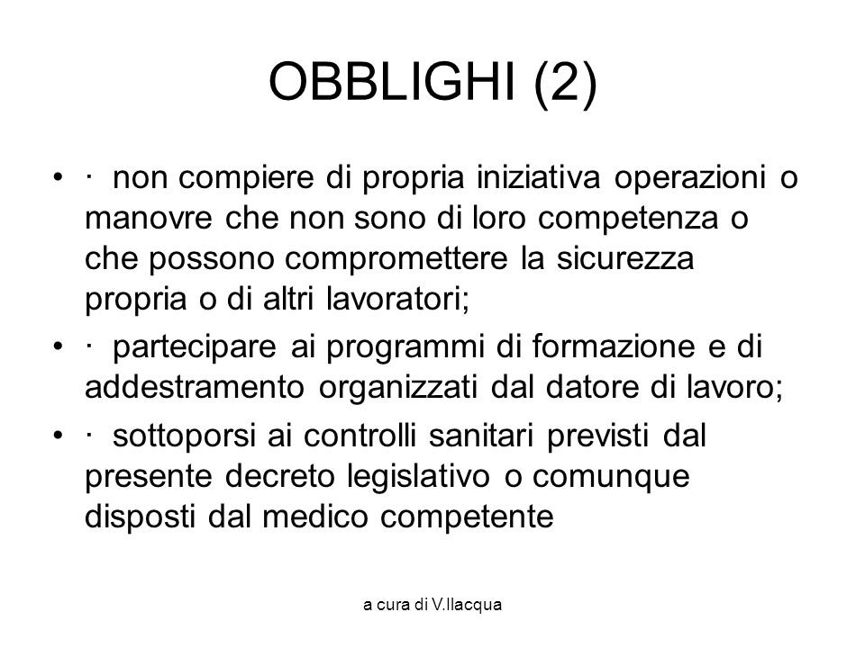 a cura di V.Ilacqua OBBLIGHI (2) · non compiere di propria iniziativa operazioni o manovre che non sono di loro competenza o che possono compromettere