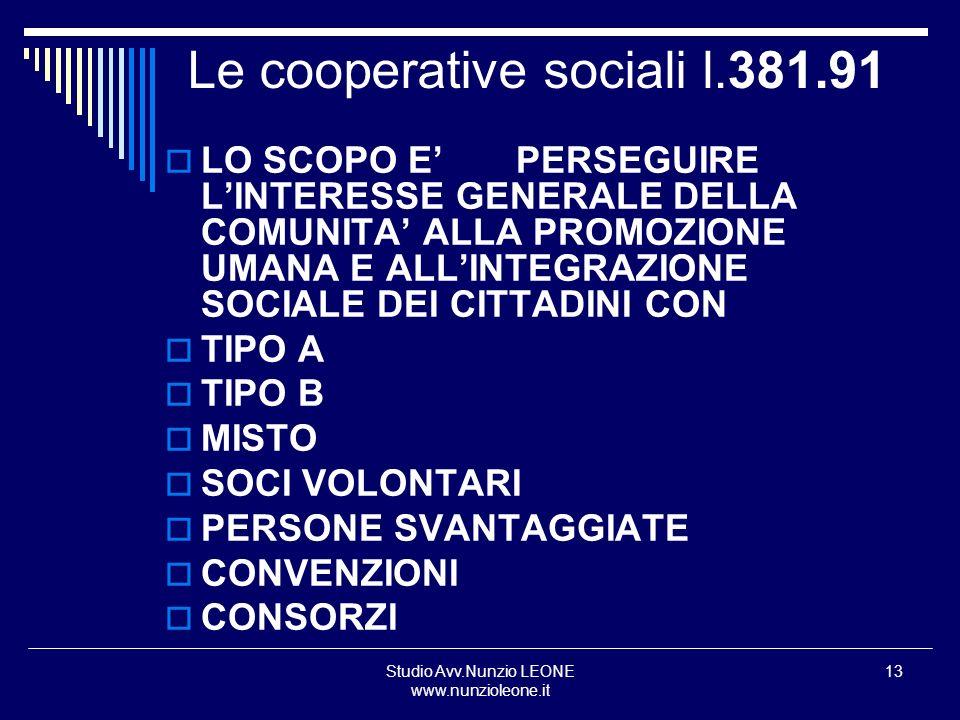 Studio Avv.Nunzio LEONE www.nunzioleone.it 13 Le cooperative sociali l.381.91 LO SCOPO E PERSEGUIRE LINTERESSE GENERALE DELLA COMUNITA ALLA PROMOZIONE