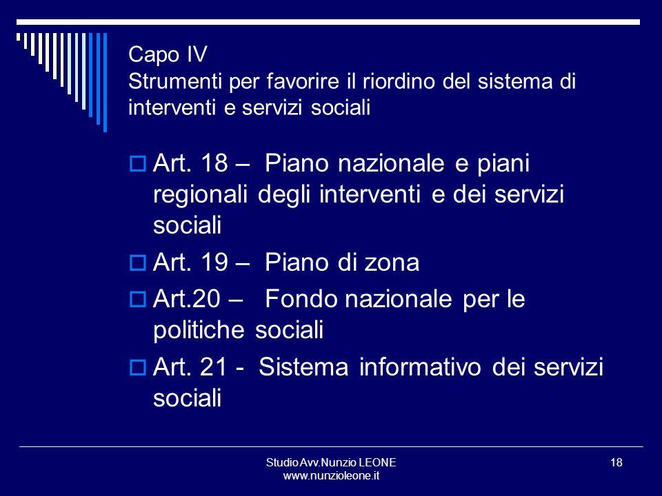 Studio Avv.Nunzio LEONE www.nunzioleone.it 18 Capo IV Strumenti per favorire il riordino del sistema di interventi e servizi sociali Art. 18 – Piano n