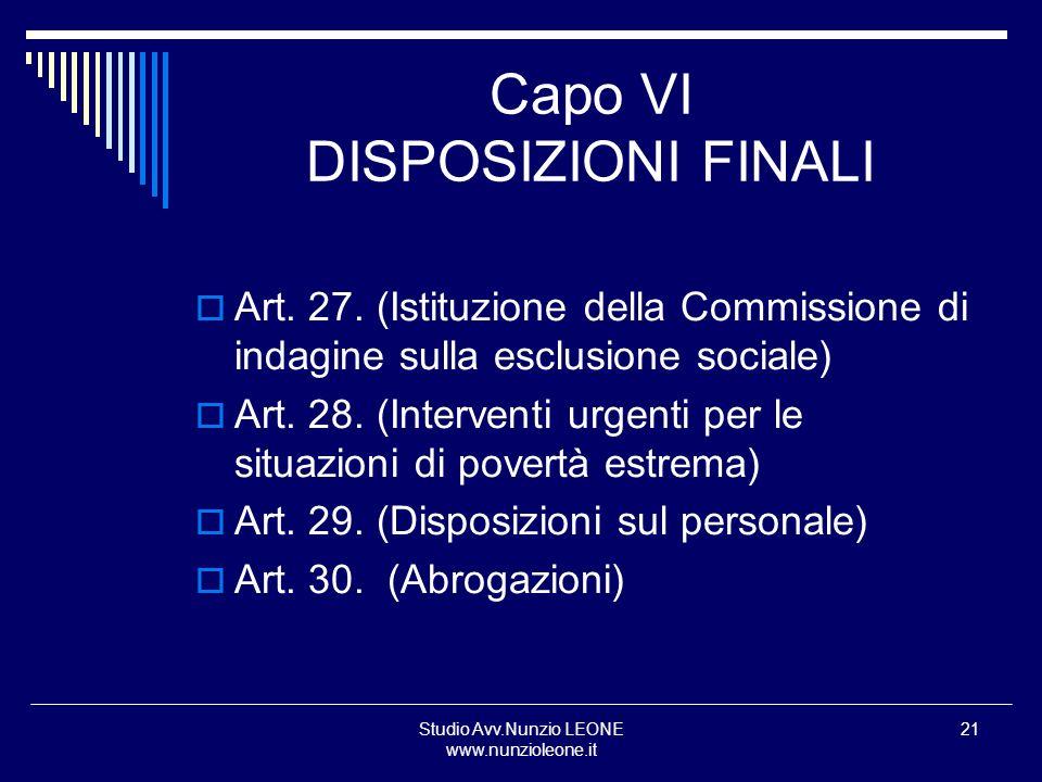 Studio Avv.Nunzio LEONE www.nunzioleone.it 21 Capo VI DISPOSIZIONI FINALI Art. 27. (Istituzione della Commissione di indagine sulla esclusione sociale