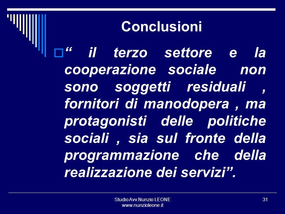 Studio Avv.Nunzio LEONE www.nunzioleone.it 31 Conclusioni il terzo settore e la cooperazione sociale non sono soggetti residuali, fornitori di manodop