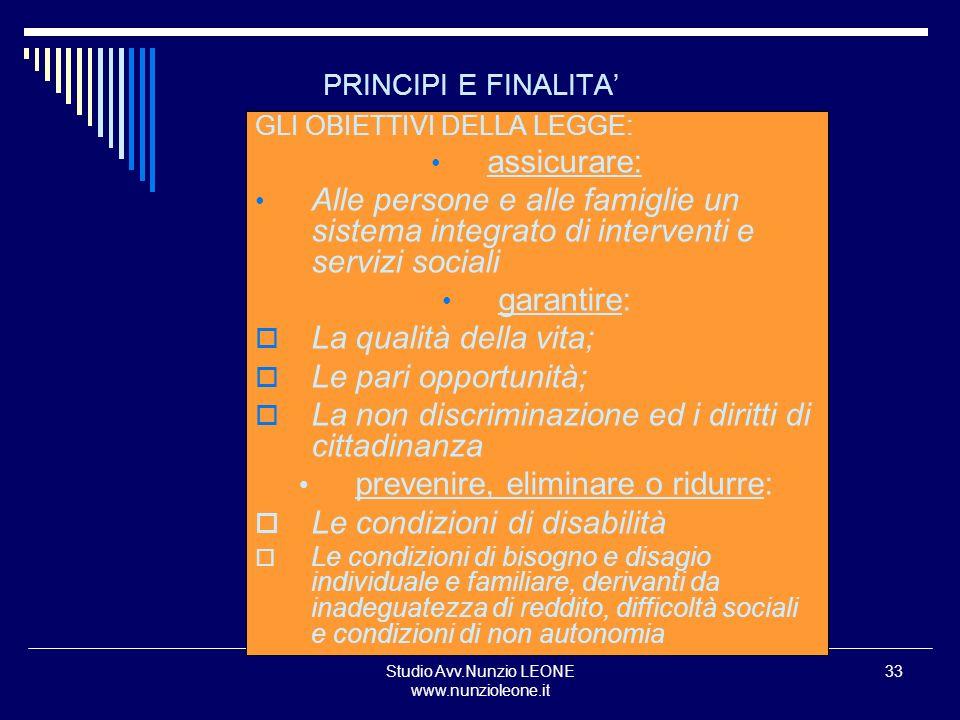 Studio Avv.Nunzio LEONE www.nunzioleone.it 33 PRINCIPI E FINALITA GLI OBIETTIVI DELLA LEGGE: assicurare: Alle persone e alle famiglie un sistema integ