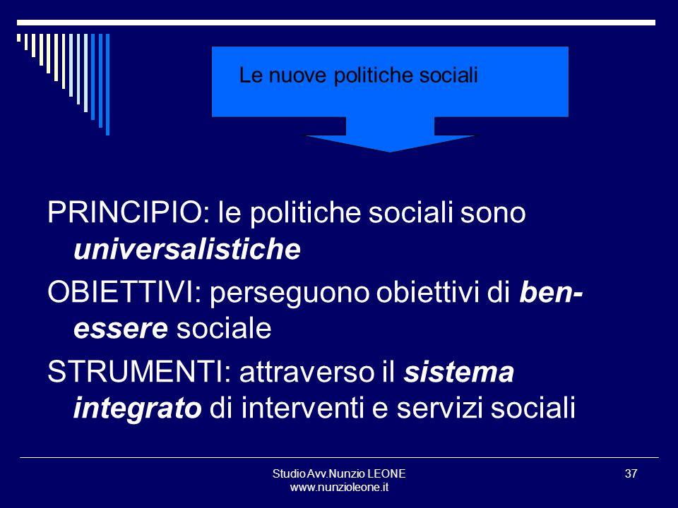 Studio Avv.Nunzio LEONE www.nunzioleone.it 37 Le nuove politiche sociali PRINCIPIO: le politiche sociali sono universalistiche OBIETTIVI: perseguono o