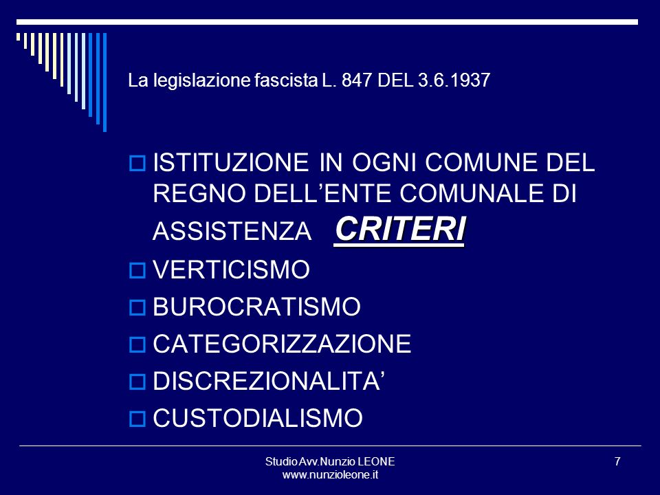 Studio Avv.Nunzio LEONE www.nunzioleone.it 7 La legislazione fascista L. 847 DEL 3.6.1937 CRITERI ISTITUZIONE IN OGNI COMUNE DEL REGNO DELLENTE COMUNA