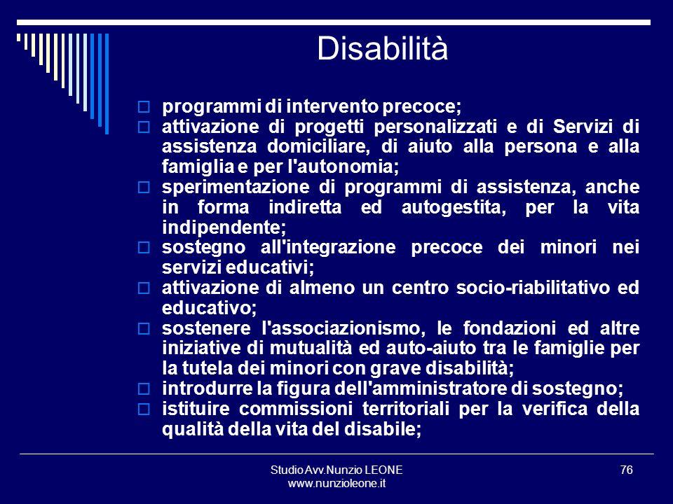 Studio Avv.Nunzio LEONE www.nunzioleone.it 76 Disabilità programmi di intervento precoce; attivazione di progetti personalizzati e di Servizi di assis