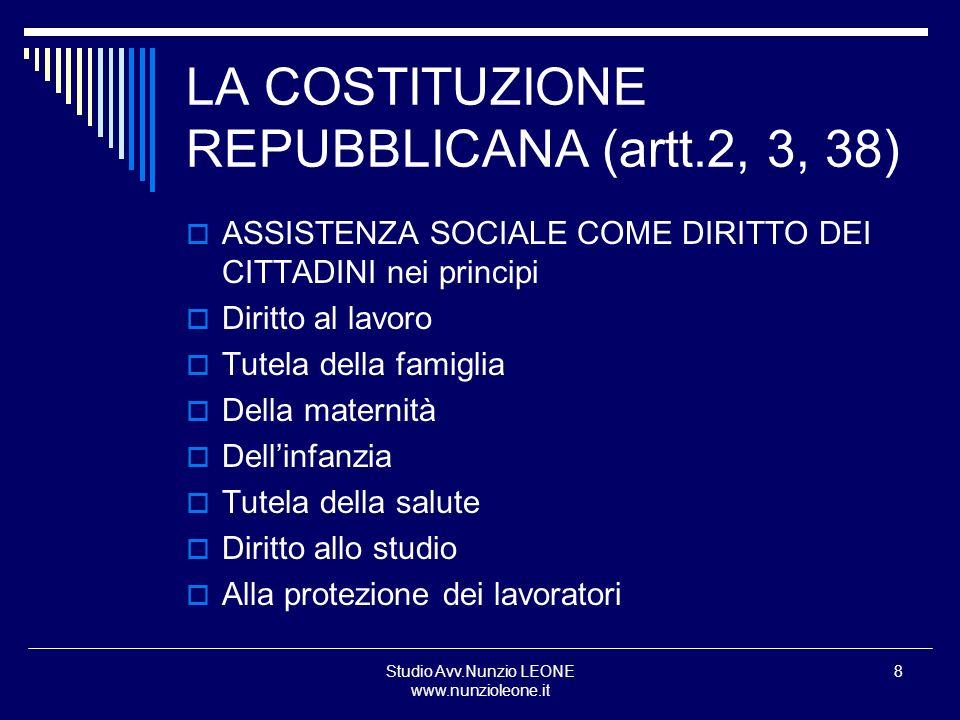 Studio Avv.Nunzio LEONE www.nunzioleone.it 8 LA COSTITUZIONE REPUBBLICANA (artt.2, 3, 38) ASSISTENZA SOCIALE COME DIRITTO DEI CITTADINI nei principi D