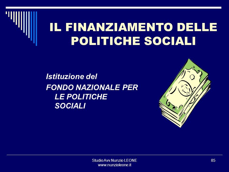 Studio Avv.Nunzio LEONE www.nunzioleone.it 85 Istituzione del FONDO NAZIONALE PER LE POLITICHE SOCIALI IL FINANZIAMENTO DELLE POLITICHE SOCIALI