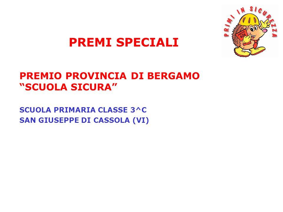 PREMIO PROVINCIA DI BERGAMO SCUOLA SICURA SCUOLA PRIMARIA CLASSE 3^C SAN GIUSEPPE DI CASSOLA (VI) PREMI SPECIALI