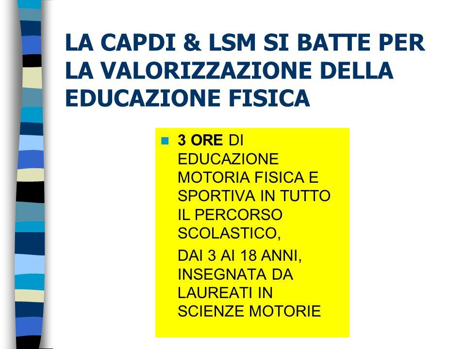 LA CAPDI & LSM SI BATTE PER LA VALORIZZAZIONE DELLA EDUCAZIONE FISICA 3 ORE DI EDUCAZIONE MOTORIA FISICA E SPORTIVA IN TUTTO IL PERCORSO SCOLASTICO, DAI 3 AI 18 ANNI, INSEGNATA DA LAUREATI IN SCIENZE MOTORIE