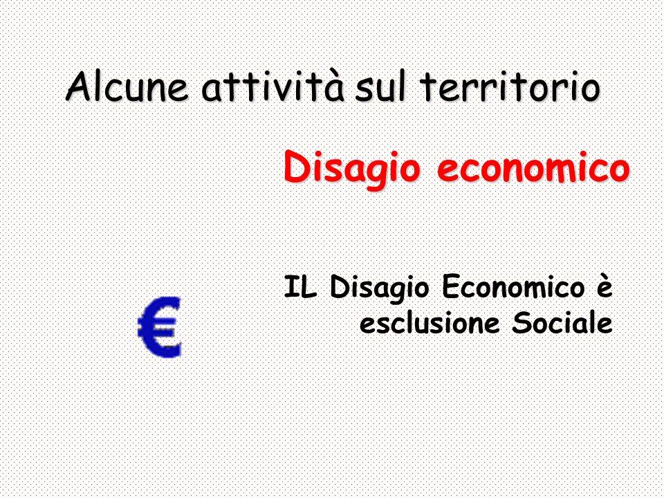 Alcune attività sul territorio IL Disagio Economico è esclusione Sociale Disagio economico
