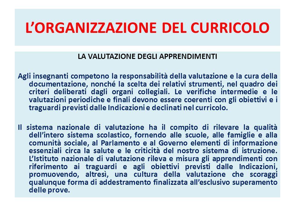 LORGANIZZAZIONE DEL CURRICOLO LA VALUTAZIONE DEGLI APPRENDIMENTI Agli insegnanti competono la responsabilità della valutazione e la cura della documen