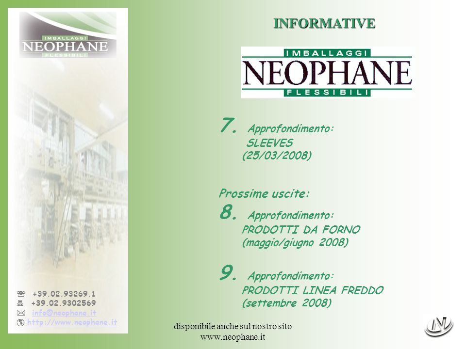 disponibile anche sul nostro sito www.neophane.it +39.02.93269.1 +39.02.9302569 info@neophane.it http://www.neophane.it INFORMATIVE 7. Approfondimento