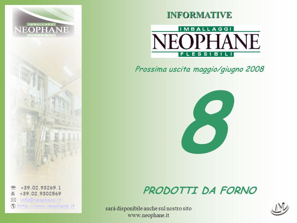 sarà disponibile anche sul nostro sito www.neophane.it +39.02.93269.1 +39.02.9302569 info@neophane.it http://www.neophane.it INFORMATIVE Prossima uscita maggio/giugno 2008 8 PRODOTTI DA FORNO