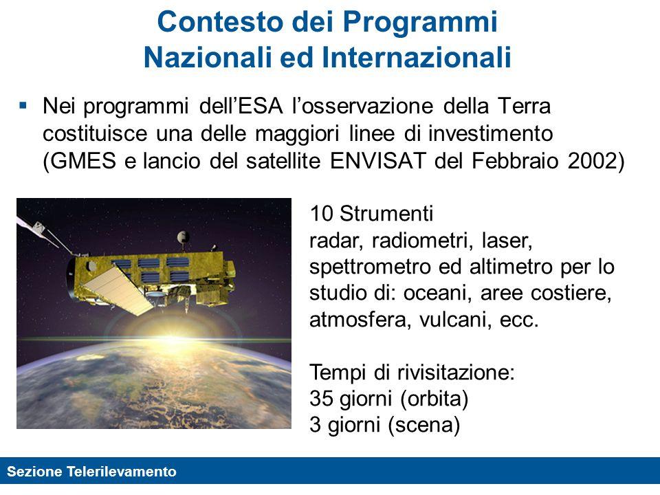 Sezione Telerilevamento Contesto dei Programmi Nazionali ed Internazionali Nei programmi dellESA losservazione della Terra costituisce una delle maggi