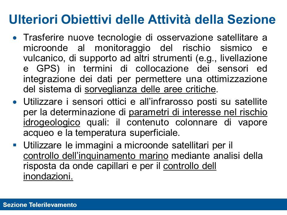 Sezione Telerilevamento Trasferire nuove tecnologie di osservazione satellitare a microonde al monitoraggio del rischio sismico e vulcanico, di suppor