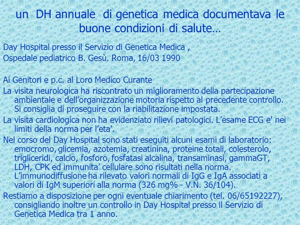 un DH annuale di genetica medica documentava le buone condizioni di salute… Day Hospital presso il Servizio di Genetica Medica, Ospedale pediatrico B.
