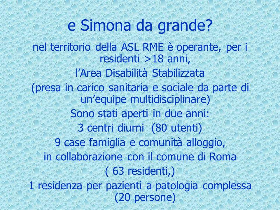 e Simona da grande? nel territorio della ASL RME è operante, per i residenti >18 anni, lArea Disabilità Stabilizzata (presa in carico sanitaria e soci