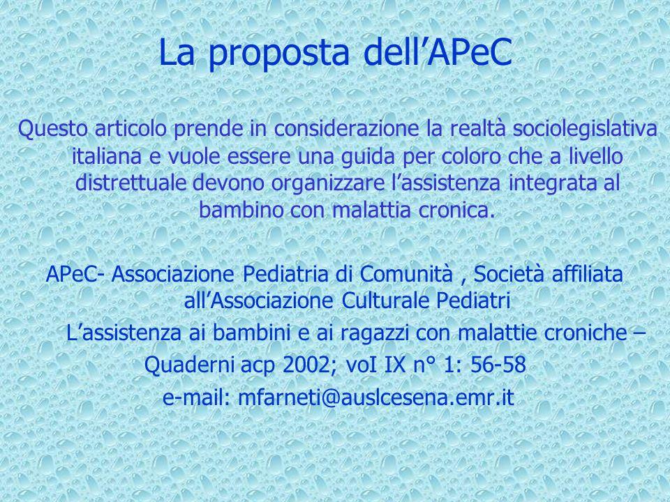 La proposta dellAPeC Questo articolo prende in considerazione la realtà sociolegislativa italiana e vuole essere una guida per coloro che a livello distrettuale devono organizzare lassistenza integrata al bambino con malattia cronica.