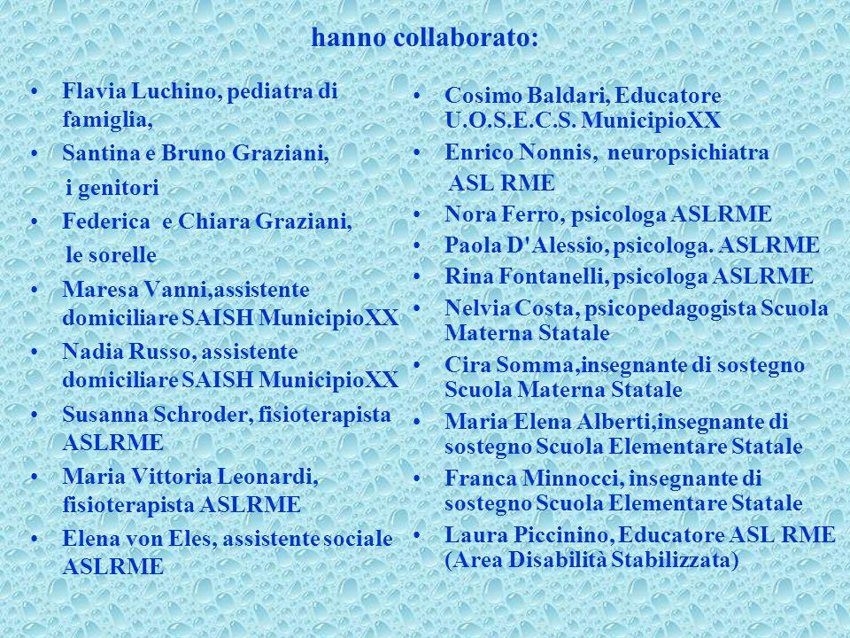 hanno collaborato: Flavia Luchino, pediatra di famiglia, Santina e Bruno Graziani, i genitori Federica e Chiara Graziani, le sorelle Maresa Vanni,assi