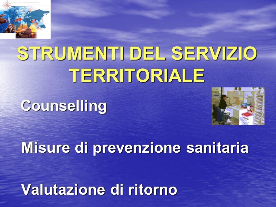 STRUMENTI DEL SERVIZIO TERRITORIALE Counselling Counselling Misure di prevenzione sanitaria Misure di prevenzione sanitaria Valutazione di ritorno Val