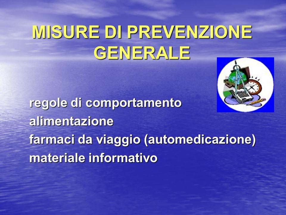 MISURE DI PREVENZIONE GENERALE regole di comportamento regole di comportamento alimentazione alimentazione farmaci da viaggio (automedicazione) farmac