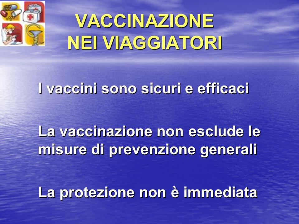 VACCINAZIONE NEI VIAGGIATORI I vaccini sono sicuri e efficaci La vaccinazione non esclude le misure di prevenzione generali La protezione non è immedi
