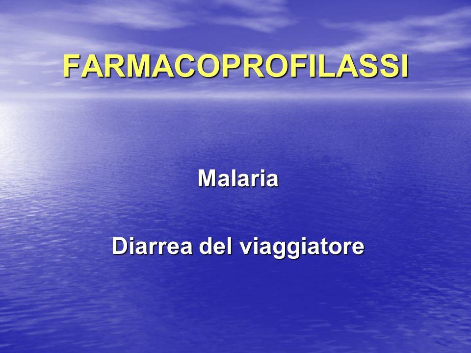 FARMACOPROFILASSI Malaria Malaria Diarrea del viaggiatore Diarrea del viaggiatore