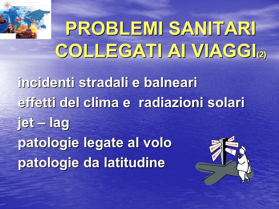 PROBLEMI SANITARI COLLEGATI AI VIAGGI (2) incidenti stradali e balneari incidenti stradali e balneari effetti del clima e radiazioni solari effetti de